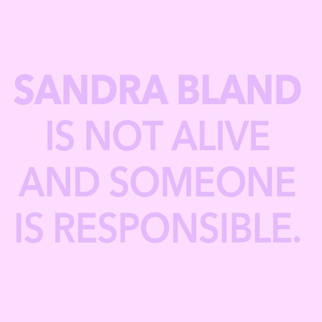 Sandra Bland is Not Alive And Someone is Responsible